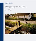 Photography and the USA : Exposures - Mick Gidley