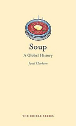 Soup : A Global History : The Edible Series - Janet Clarkson