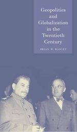 Geopolitics and Globalization in the Twentieth Century : Globalities - Brian W. Blouet