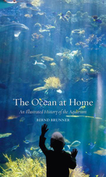 The Ocean at Home : An Illustrated History of the Aquarium - Bernd Brunner