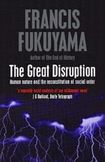 The Great Disruption : Governance and World Order in the 21st Century - Francis Fukuyama