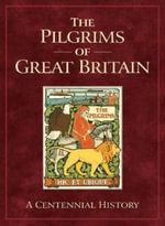 The Pilgrims of Great Britain : A Centennial History - Anne Baker Pimlott