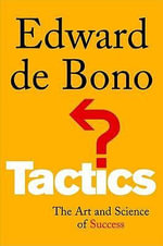 Tactics : The Art and Science of Success - Edward De Bono