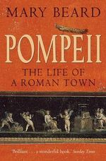 Pompeii : The Life of a Roman Town - Mary Beard