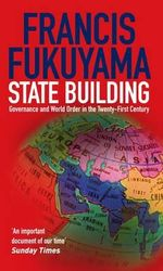 State Building : Governance and World Order in the 21st Century - Francis Fukuyama