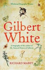 Gilbert White : A Biography of the Author of