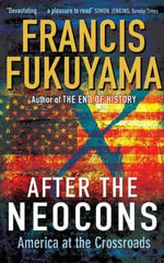 After the Neocons : America at the Crossroads - Francis Fukuyama