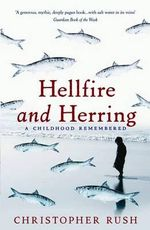 Hellfire and Herring : A Childhood Remembered - Christopher Rush