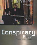 Conspiracy Files : Paranoia. Secrecy. Intrigue - David Southwell