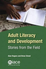 Adult Literacy and Development : Stories from the Field - Alan Rogers
