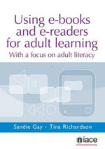 Using e-Books and e-Readers for Adult Learning : With a Focus on Adult Literacy - Sandie Gay