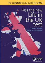 Pass the New Life in the UK Test : The Complete Study Guide for 2013 - Celine Castelino