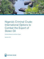 Nigeria's Criminal Crude : International Options to Combat the Export of Stolen Oil - Christina Katsouris