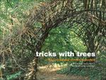 Tricks with Trees : Land Art for the Garden - Ivan Hicks