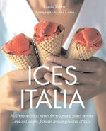 Ices Italia : Meltingly Delicious Recipes for Voluptuous Gelati, Sorbette, and Iced Desserts from Artisan Gelaterias of Italy - Linda Tubby