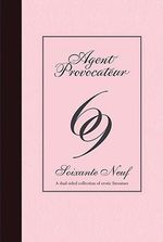 Agent Provocateur: 69 : Soixante Neuf - a Dual-sided Collection of Erotic Literature - Agent Provocateur