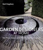 Garden Designers at Home : The Private Spaces of the World's Leading Designers - Noel Kingsbury