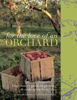For the Love of an Orchard : Everybody's Guide to Growing and Cooking Orchard Fruit - Jane McMorland-Hunter