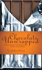 Chocolate Unwrapped : Taste and Enjoy the World's Finest Chocolate - Sarah Jane Evans