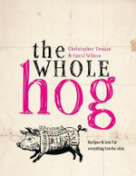 The Whole Hog : Recipes and Lore for Everything But the Oink - Christopher Trotter