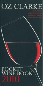 Oz Clarke Pocket Wine Book, 2010 : 7500 Wines. 4000 Producers. Vintage Charts. Wine and Food - Oz Clarke