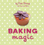 Baking Magic : The Essential Companion for the Home Baker - Kate Shirazi