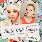 Style Me Vintage: Make Up : Easy Step-by-step Techniques for Creating Classic Looks - Katie Reynolds