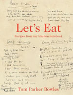 Let's Eat : Recipes from My Kitchen Notebook - Tom Parker Bowles