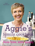 Aggie's Family Cookbook : Save Time, Save Money - Aggie MacKenzie