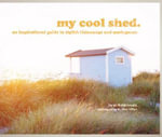 My Cool Shed : An Inspirational Guide to Stylish Hideaways and Workspaces - Jane Field-Lewis
