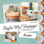 Style Me Vintage: Home : A Practical and Inspirational Guide to Retro Interior Design - Keeley Harris