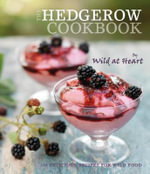 The Hedgerow Cookbook : 100 Delicious Recipes for Wild Food - Wild At Heart