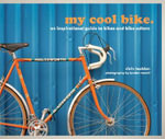 My Cool Bike : An Inspirational Guide to Bikes and Bike Culture - Chris Haddon