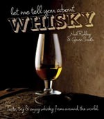 Let Me Tell You About Whisky : Taste, Try and Enjoy Whisky from Around the World - Gavin Smith