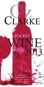 Pocket Wine Book 2013 : 7500 Wines, 4000 Producers, Vintage Charts, Wine and Food - Oz Clarke