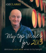 Oz Clarke My Top Wines for 2013 : Delicious, good value wines to try tonight - Oz Clarke