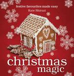 Christmas Magic : Festive Favourites Made Easy - Kate Shirazi