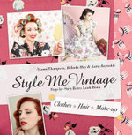 Style Me Vintage, Clothes - Hair - Make-up : Step-by-step Retro Look Book - Naomi Thompson
