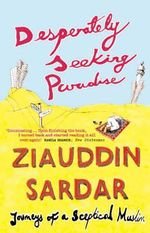 Desperately Seeking Paradise : Journeys of a Sceptical Muslim - Ziauddin Sardar