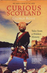Curious Scotland : Tales From a Hidden History - George Rosie
