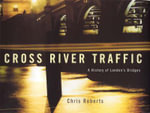 Cross River Traffic : A History of London's Bridges - Chris Roberts