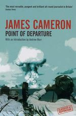 Point of Departure : Experiment in Biography - James Cameron