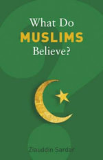 What Do Muslims Believe? : Journeys of a Sceptical Muslim - Ziauddin Sardar
