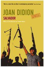 Salvador : Classics of Reportage Ser. - Joan Didion