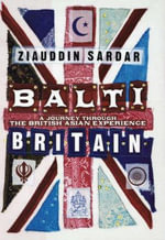 Balti Britain : A Journey Through the British Asian Experience - Ziauddin Sardar