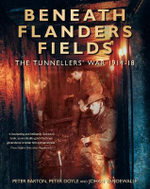Beneath Flanders Fields : The Tunnellers War 1914-18 : The Tunnellers' War 1914-18 - Peter Barton