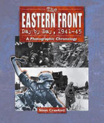 The Eastern Front Day by Day, 1941--45 : A Photographic Chronology - Steve Crawford