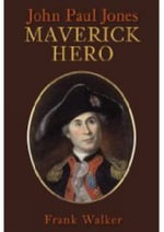 John Paul Jones : Maverick Hero - Frank Walker