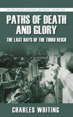 Paths of Death and Glory : The Last Days of the Third Reich - Charles Whiting