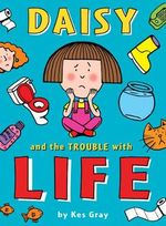 Daisy and the Trouble With Life : Daisy Series : Book 8 - Kes Gray